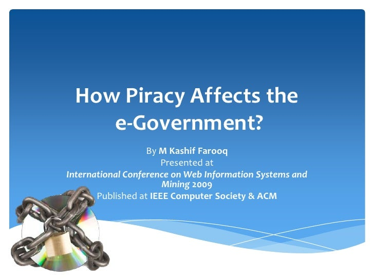 How Piracy Affects the    e-Government?                   By M Kashif Farooq                      Presented atInternationa...