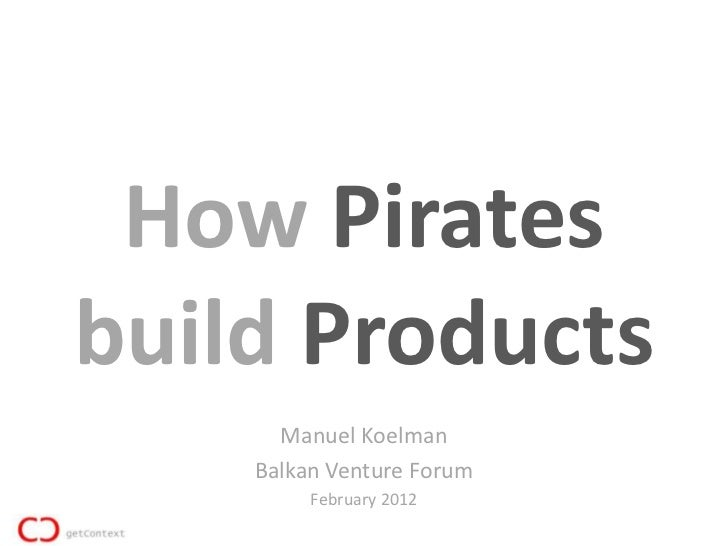 How Piratesbuild Products      Manuel Koelman    Balkan Venture Forum         February 2012