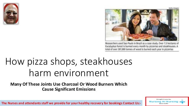 How pizza shops, steakhouses harm environment Many Of These Joints Use Charcoal Or Wood Burners Which Cause Significant Em...
