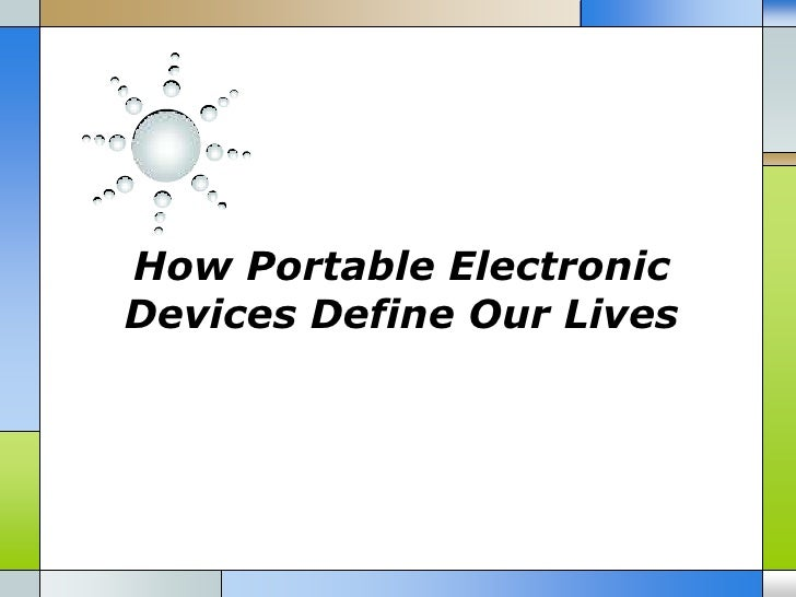 How Portable ElectronicDevices Define Our Lives