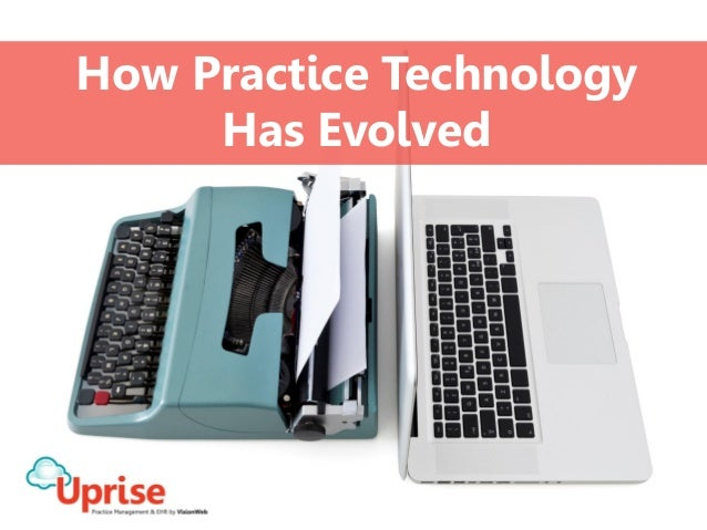 How Practice Technology  Has Evolved