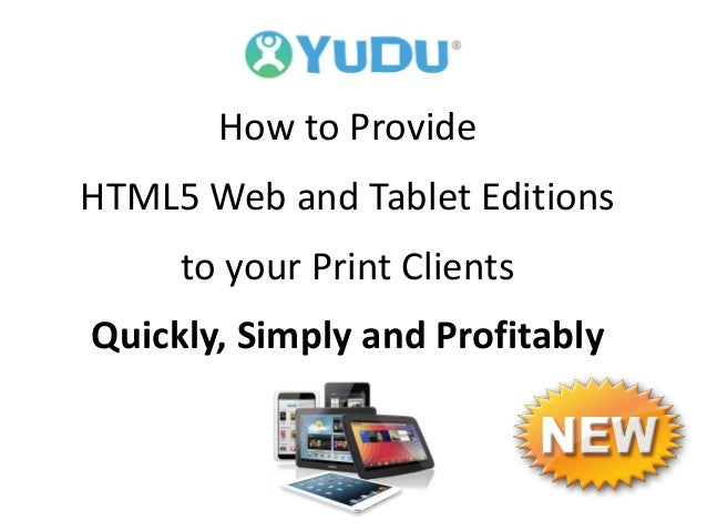 How to Provide HTML5 Web and Tablet Editions to your Print Clients Quickly, Simply and Profitably