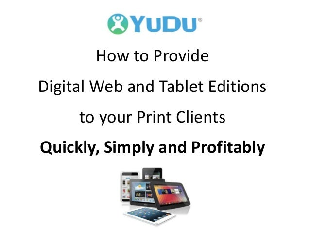 How to Provide Digital Web and Tablet Editions to your Print Clients Quickly, Simply and Profitably