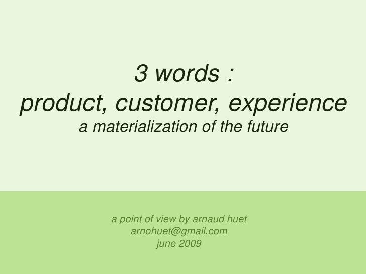 3 words : product, customer, experience<br />a materialization of the future<br />a point of view by arnaudhuet<br />arnoh...