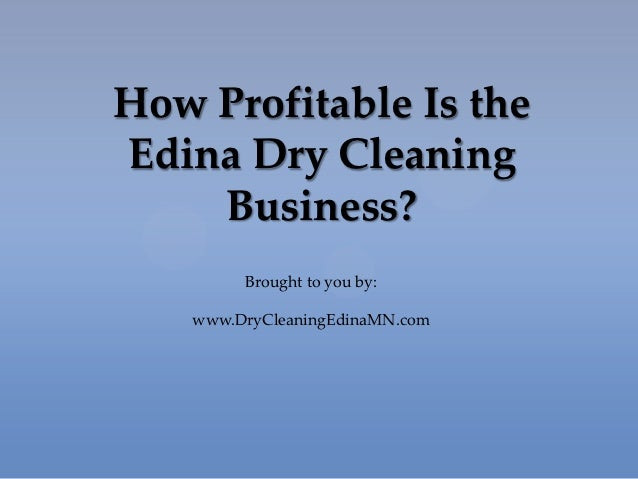 How Profitable Is theEdina Dry Cleaning    Business?        Brought to you by:   www.DryCleaningEdinaMN.com