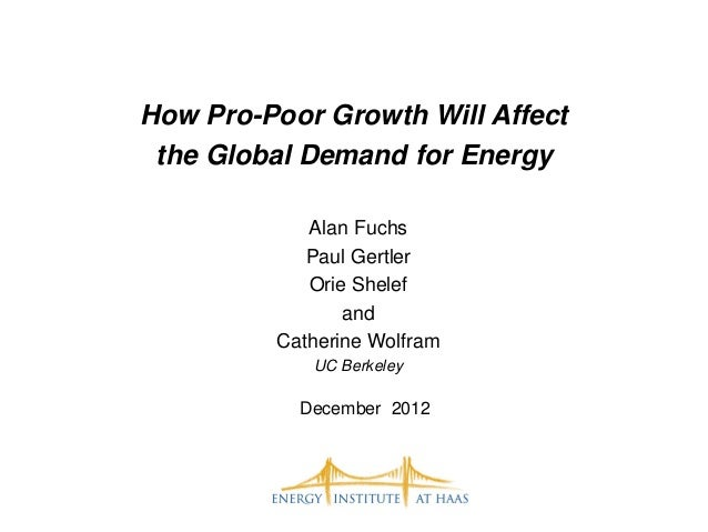 How Pro-Poor Growth Will Affect the Global Demand for Energy            Alan Fuchs            Paul Gertler            Orie...