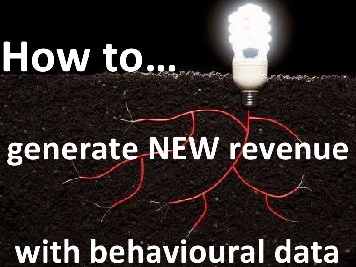 Loyalty! Visibility  generate NEW revenue How to… with behavioural data