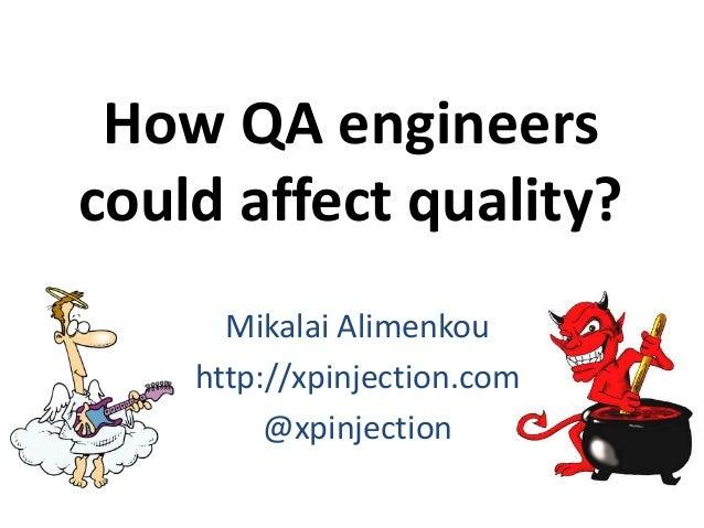 How QA engineers could affect quality? Mikalai Alimenkou http://xpinjection.com @xpinjection
