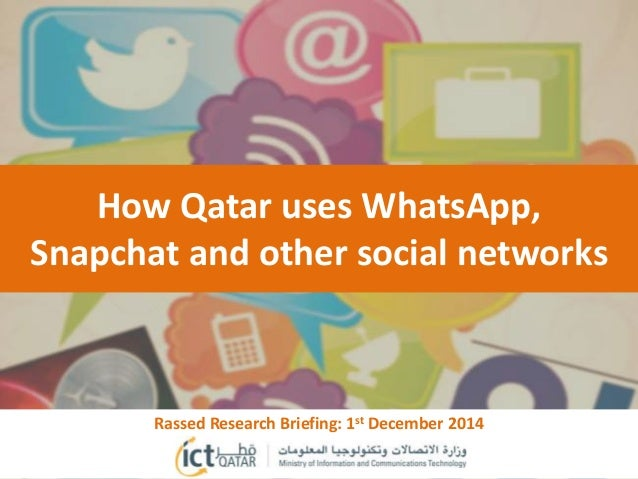 How Qatar uses WhatsApp,  Snapchat and other social networks  Rassed Research Briefing: 1st December 2014