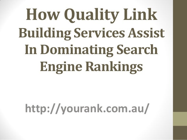 How Quality LinkBuilding Services Assist In Dominating Search    Engine Rankings http://yourank.com.au/
