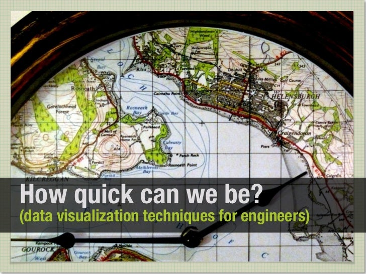 How quick can we be?(data visualization techniques for engineers)
