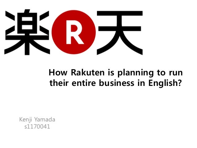 How Rakuten is planning to run         their entire business in English?Kenji Yamada  s1170041