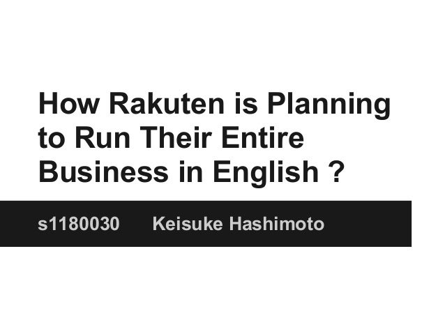 How Rakuten is Planningto Run Their EntireBusiness in English ?s1180030   Keisuke Hashimoto