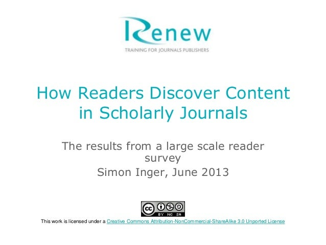 How Readers Discover Content in Scholarly Journals The results from a large scale reader survey Simon Inger, June 2013 Thi...