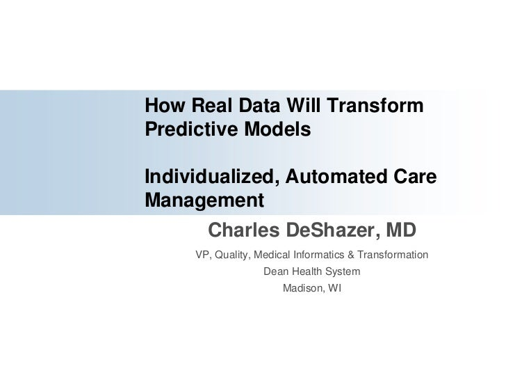 How Real Data Will Transform Predictive Models Individualized, Automated Care Management<br />Charles DeShazer, MD<br />VP...