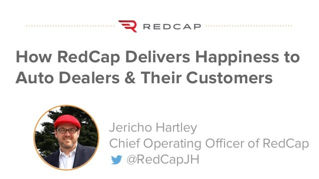 #datapointlive How RedCap Delivers Happiness to Auto Dealers & Their Customers Jericho Hartley Chief Operating Officer of ...