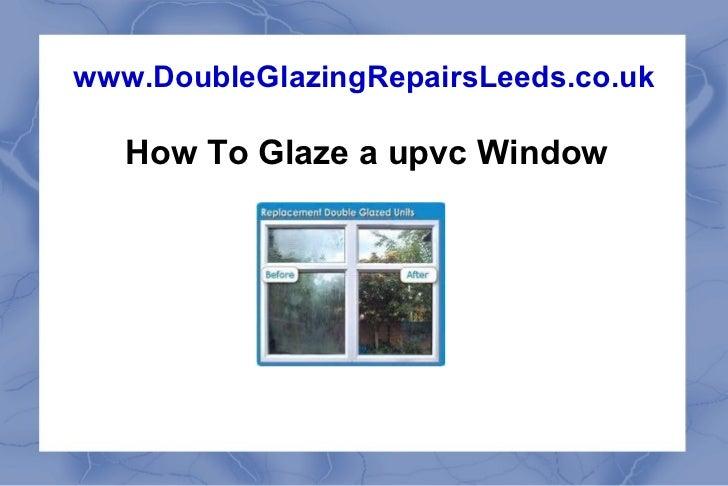 How To Glaze a upvc Window www.DoubleGlazingRepairsLeeds.co.uk