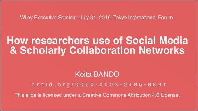 Wiley Executive Seminar. July 31, 2016. Tokyo International Forum. Keita BANDO o r c i d . o r g / 0 0 0 0 - 0 0 0 3 - 0 4...
