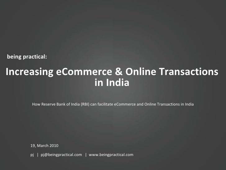 being practical: Increasing eCommerce & Online Transactions in India 19, March 2010 pj  |  pj@beingpractical.com  |  www.b...