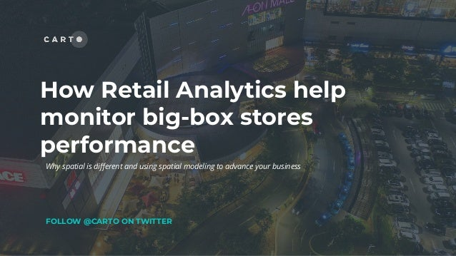 How Retail Analytics help monitor big-box stores performance FOLLOW @CARTO ON TWITTER Why spatial is different and using sp...