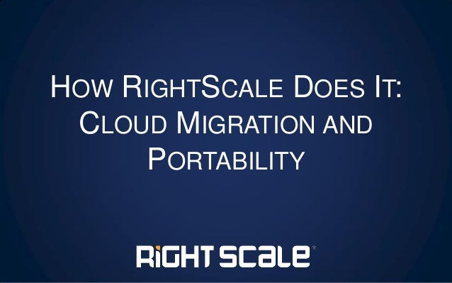 HOW RIGHTSCALE DOES IT: CLOUD MIGRATION AND PORTABILITY