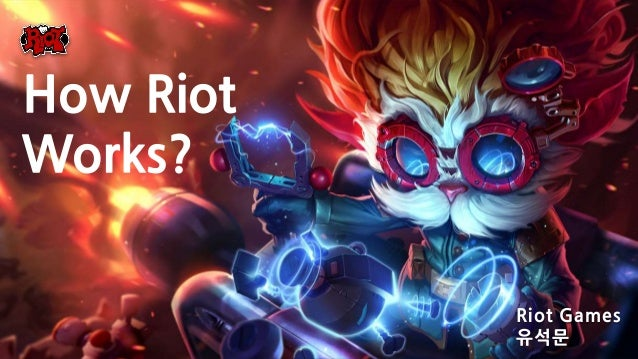 Riot Games 유석문 How Riot Works?