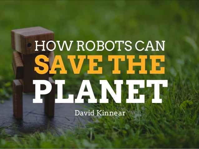 SAVE THE HOW ROBOTS CAN David Kinnear PLANET