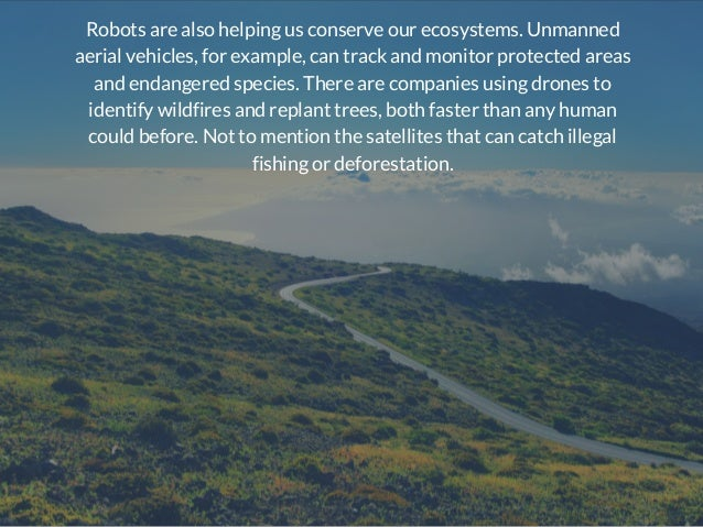 Robots are also helping us conserve our ecosystems. Unmanned aerial vehicles, for example, can track and monitor protected...