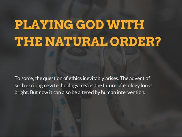 PLAYING GOD WITH THE NATURAL ORDER? To some, the question of ethics inevitably arises. The advent of such exciting new tec...