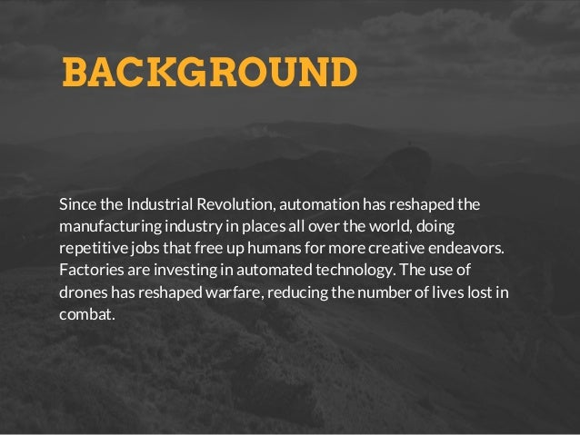 BACKGROUND Since the Industrial Revolution, automation has reshaped the manufacturing industry in places all over the worl...