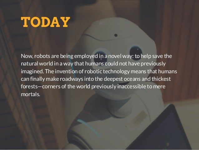 TODAY Now, robots are being employed in a novel way: to help save the natural world in a way that humans could not have pr...