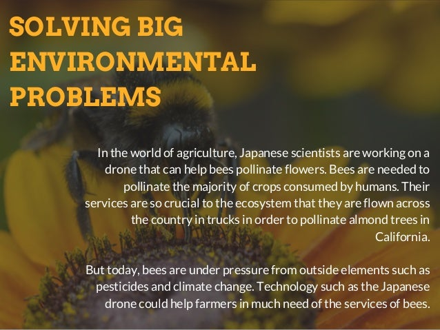 SOLVING BIG ENVIRONMENTAL PROBLEMS In the world of agriculture, Japanese scientists are working on a drone that can help b...