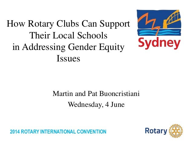 2014 ROTARY INTERNATIONAL CONVENTION How Rotary Clubs Can Support Their Local Schools in Addressing Gender Equity Issues M...