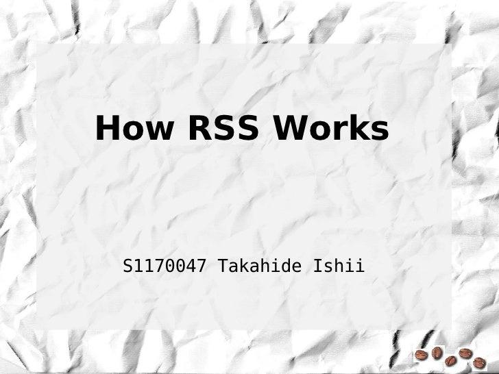 How RSS Works    S1170047 Takahide Ishii