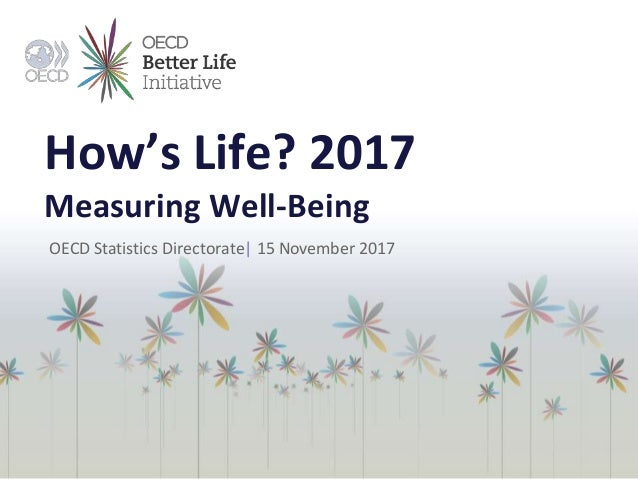 How's Life? 2017 Measuring Well-Being OECD Statistics Directorate| 15 November 2017