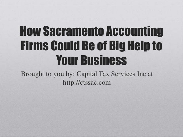 How Sacramento Accounting Firms Could Be of Big Help to Your Business Brought to you by: Capital Tax Services Inc at http:...