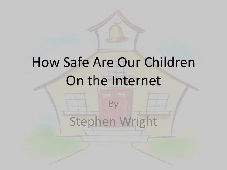 How Safe Are Our Children    On the Internet           By     Stephen Wright