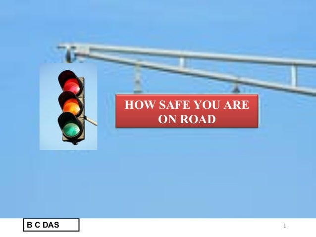 HOW SAFE YOU ARE              ON ROADB C DAS                      1