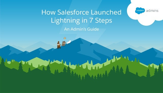 Admins on Salesforce's IT team followed these 7 steps to roll out Lightning Experience. FEEDBACK EXECUTIVE PARTICIPATION T...