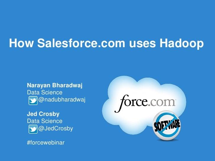 How Salesforce.com uses Hadoop  Narayan Bharadwaj  Data Science      @nadubharadwaj  Jed Crosby  Data Science      @JedCro...
