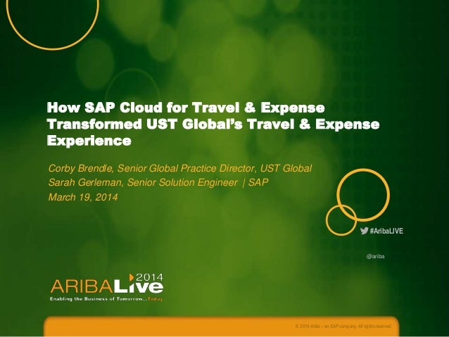 How SAP Cloud for Travel & Expense Transformed UST Global's Travel & Expense Experience Corby Brendle, Senior Global Pract...