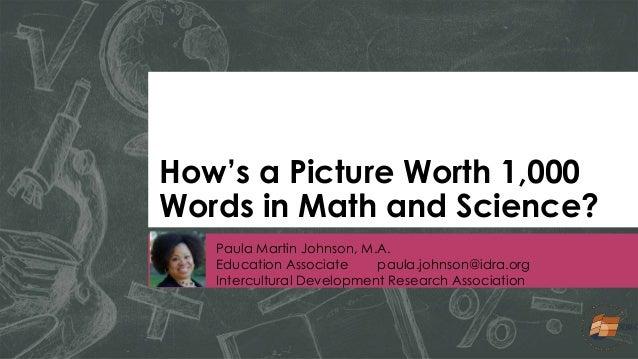How's a Picture Worth 1,000 Words in Math and Science? Paula Martin Johnson, M.A. Education Associate paula.johnson@idra.o...