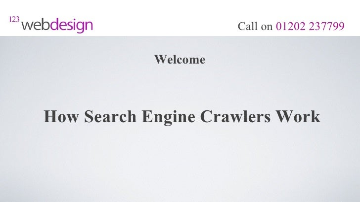 Call on 01202 237799            WelcomeHow Search Engine Crawlers Work