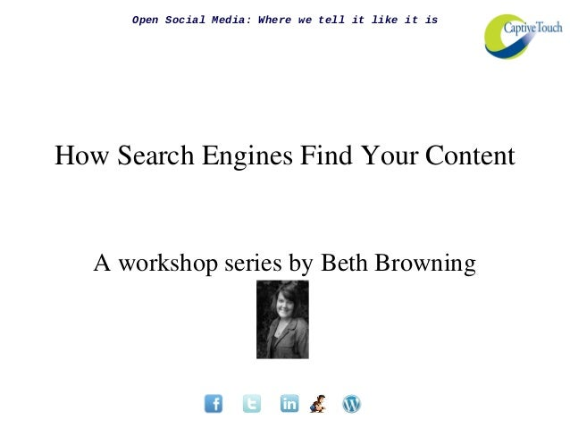 Open Social Media: Where we tell it like it isHow Search Engines Find Your Content   A workshop series by Beth Browning