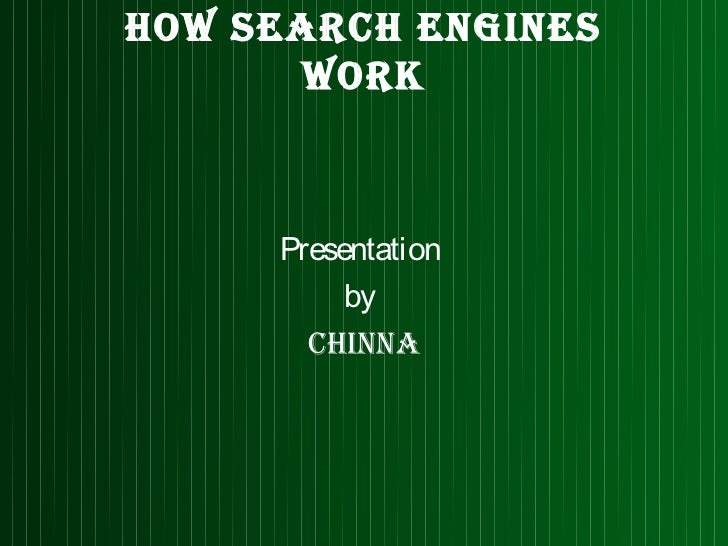 How SearcH engineS      work     Presentation          by       cHinna