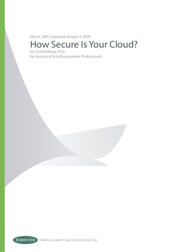 Making Leaders Successful Every Day May 8, 2009 | Updated: August 4, 2009 How Secure Is Your Cloud? by Chenxi Wang, Ph.D. ...