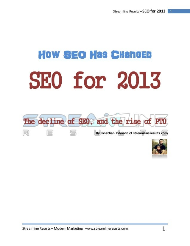 Streamline Results – SEO for 2013   1         How SEO Has Changed    SEO for 2013The decline of SEO, and the rise of PTO  ...