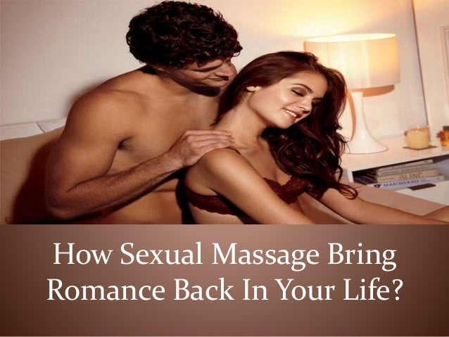 How Sexual Massage Bring Romance Back In Your Life?