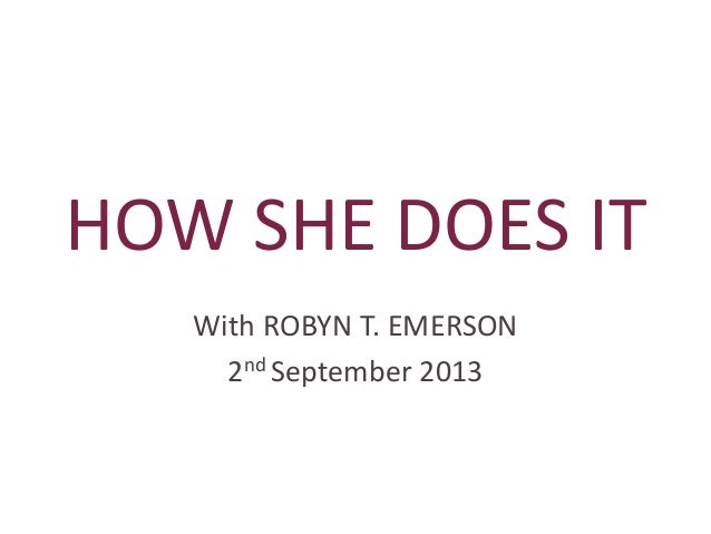 HOW SHE DOES IT With ROBYN T. EMERSON 2nd September 2013