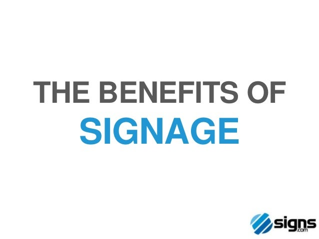 THE BENEFITS OF  SIGNAGE